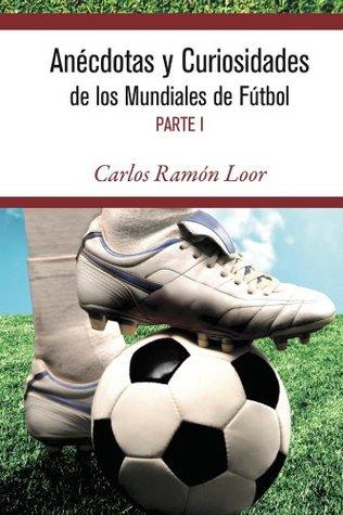 Anécdotas y curiosidades de los mundiales de Fútbol (Primera Parte) Carlos Loor