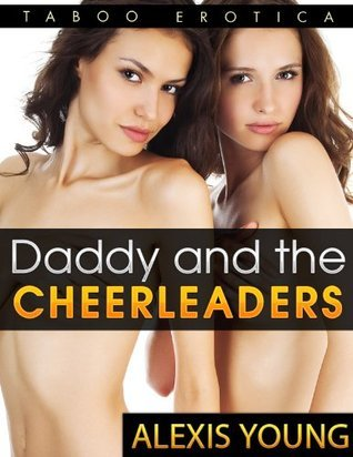 Daddy and the Cheerleaders - Taboo Erotica  by  Alexis Young