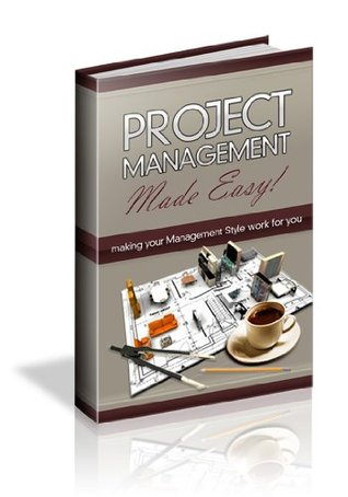 Project Management Made Easy - Making Your Management Style Work for You  by  Ken Northams