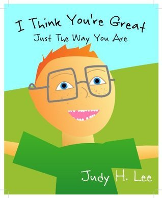 I Think Youre Great: Just The Way You Are  by  Judy Lee