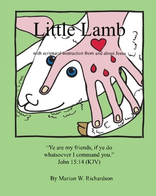 Little Lamb: with scriptural instruction from and about Jesus (Just Like Us #2)  by  Marion W. Richardson