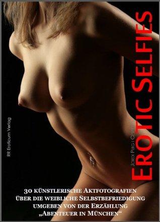 EROTIC SELFIES - Erotische Selbstaufnahmen (fast): 30 künstlerische Aktfotografien über die weibliche Selbstbefriedigung  by  Jordi Puig i Cespedes