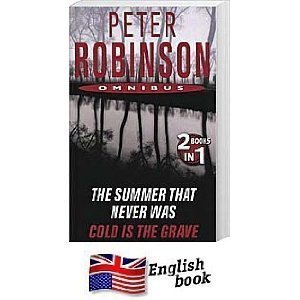 Cold Is The Grave / The Summer That Never Was  (Inspector Banks #13,11) Peter Robinson