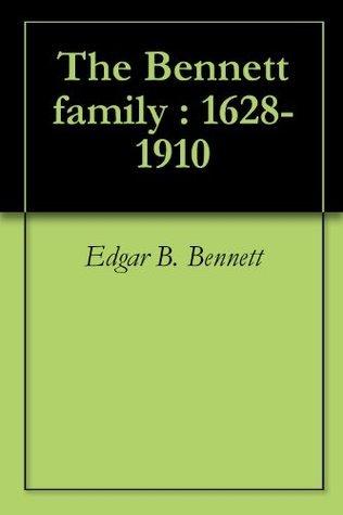 The Bennett family : 1628-1910  by  Edgar B. Bennett