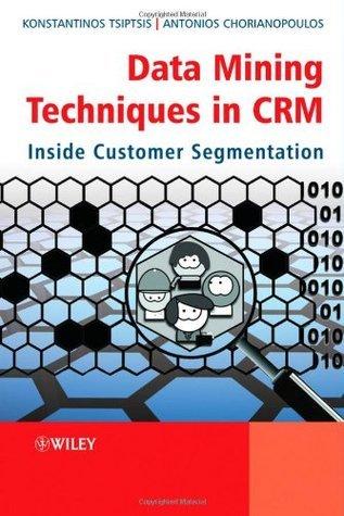 Data Mining Techniques in CRM: Inside Customer Segmentation  by  Konstantinos Tsiptsis