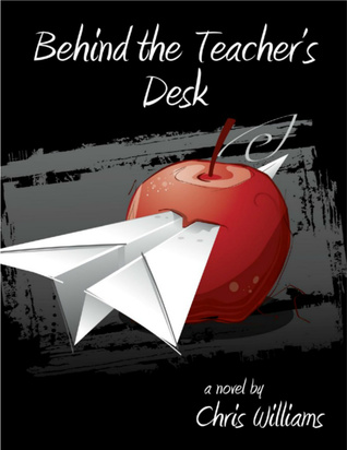 Behind the Teachers Desk: The Rules were Made for Everyone but Me  by  Chris       Williams