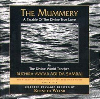 The Mummery: A Parable of the Divine True Love  by  Adi Da Samraj