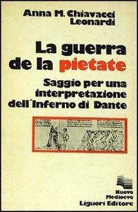 La Guerra Della Pietate: Saggio Per Una Interpretazione Dellinferno Di Dante Anna M. Chiavacci Leonardi