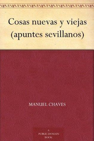 Cosas nuevas y viejas (apuntes sevillanos) Jose Nogales