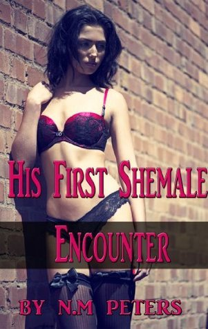 His First Shemale Encounter  by  N.M Peters
