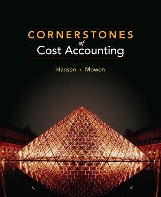 Cornerstones of Cost Accounting, 1st Edition Maryanne M. Mowen