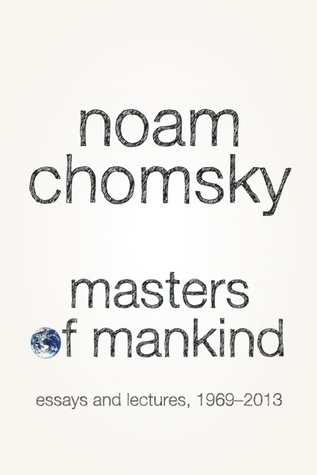 Masters of Mankind: Essays and Lectures, 1969-2013 Noam Chomsky