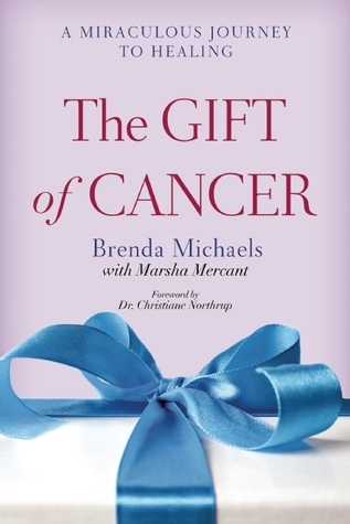 The Gift of Cancer: A Miraculous Journey to Healing  by  Brenda Michaels