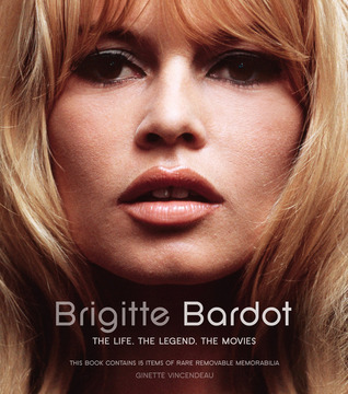 Brigitte Bardot: The Life, the Legend, the Movies  by  Ginette Vincendeau