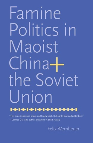 Famine Politics in Maoist China and the Soviet Union  by  Felix Wemheuer