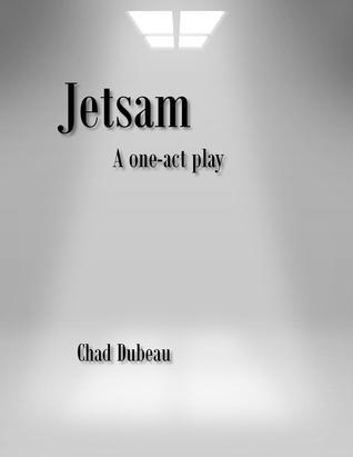 Jetsam: A one-act play Chad Dubeau