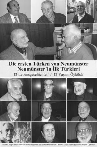 Die ersten Türken von Neumünster: Lebensgeschichten türkischer Migranten  by  Tufan Kiroglu