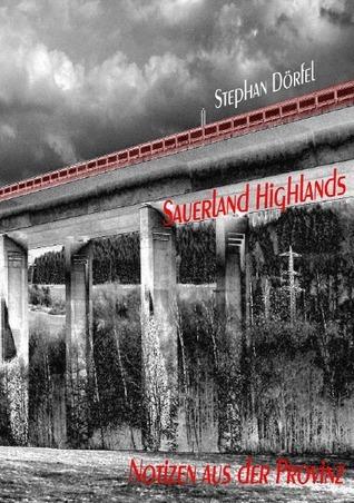 Sauerland Highlands: Notizen aus der Provinz  by  Stephan Dörfel