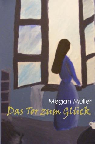 Das Tor zum Glück: und andere Kurzgeschichten Megan Müller