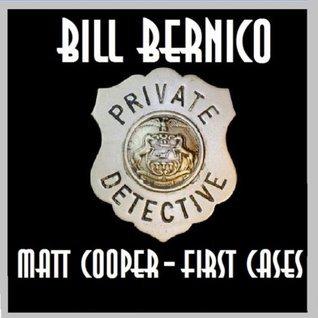 Matt Cooper - First Cases (Matts First Three Cases - 1947)  by  Bill Bernico