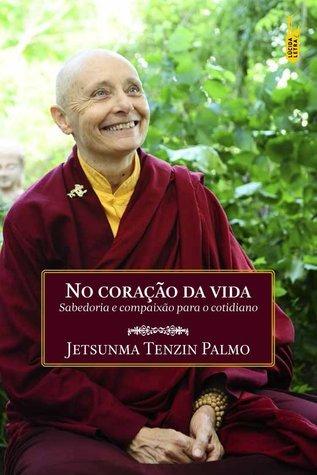 No Coração da Vida  by  Jetsunma Tenzin Palmo