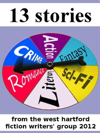 13 Stories from the West Hartford Fiction Writers Group West Hartford Fiction Writers Group
