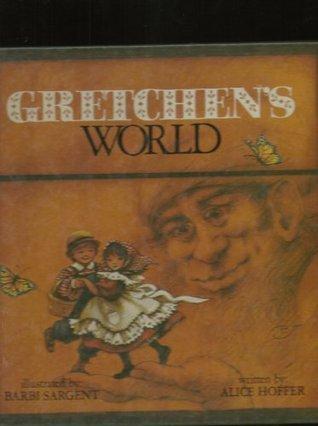 Gretchens World  by  Alice Hoffer