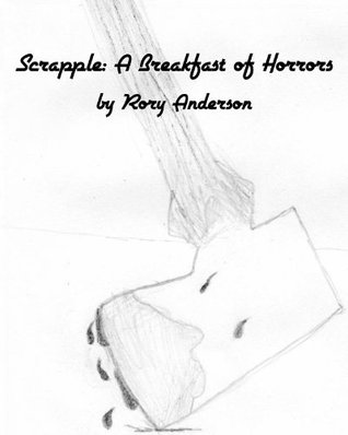 Scrapple: A Breakfast of Horrors  by  Rory Anderson
