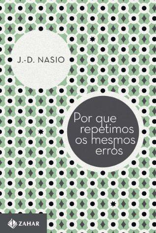 Por que repetimos os mesmo erros  by  J.-D. Nasio