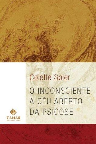 O Inconsciente a céu aberto da psicose  by  Colette Soler