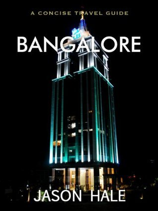 Bangalore, India: A Concise Guide  by  Jason Hale