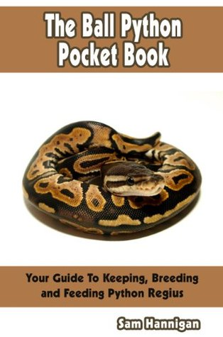The Ball Python Pocket Book : Your Guide To Ball Python Keeping, Breeding and Feeding Python Regius  by  Sam Hannigan