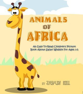 Animals In Africa: An Easy-To-Read Childrens Picture Book About Safari Wildlife  by  Jasmin Hill