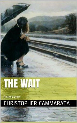The Wait  by  Christopher Cammarata