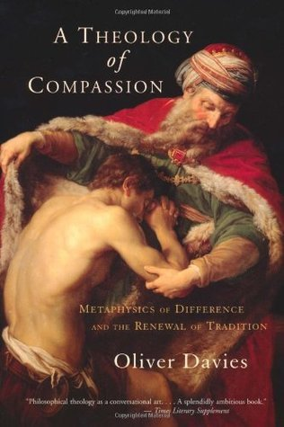 A Theology of Compassion: Metaphysics of Difference and the Renewal of Tradition  by  Oliver Davies