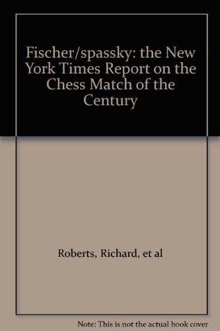 Fischer/spassky: the New York Times Report on the Chess Match of the Century Richard, et al Roberts