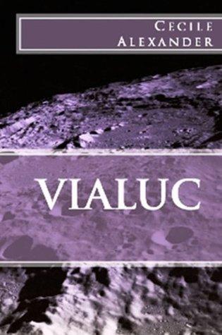 Vialuc (Vialuc Series Book 1)  by  Cecile Alexander