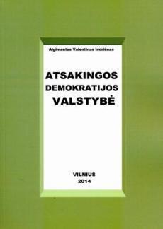 Atsakingos demokratijos valstybė  by  Algimantas Valentinas Indriūnas