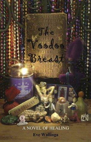 The Voodoo Breast: A Novel of Healing Eve Wallinga