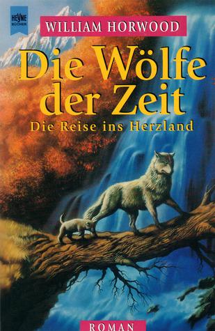 Die Wölfe der Zeit - Die Reise ins Herzland  by  William Horwood