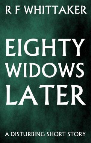 Eighty Widows Later  by  Richard Whittaker