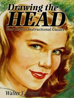Drawing the Head: Four Classic Instructional Guides  by  Walter Foster