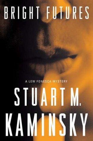 Bright Futures: A Lew Fonesca Mystery (Lew Fonesca Novels) Stuart M. Kaminsky