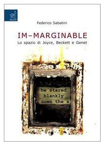 Im-marginable: Lo spazio di Joyce, Beckett e Genet Federico Sabatini