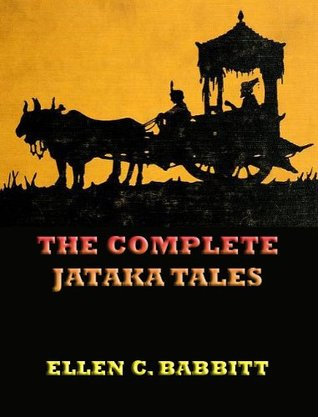 The Complete Jataka Tales (Extended Annotated Edition) Ellen C. Babbitt