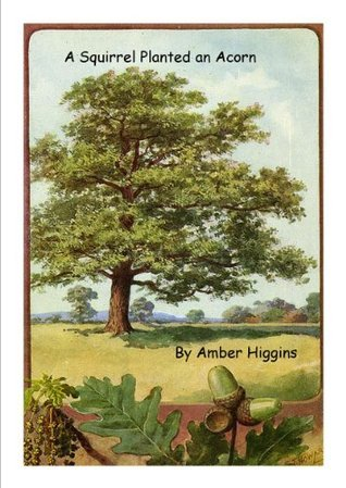 A Squirrel Planted an Acorn Amber Higgins