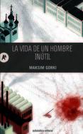 La vida de un hombre inútil  by  Maxim Gorky