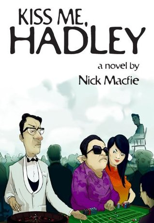 Kiss Me, Hadley: A Novel  by  Nick Macfie