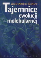 Tajemnice ewolucji molekularnej Aleksandra Kubicz