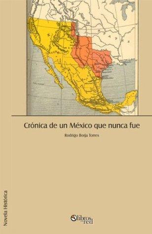 Crónica de un México que nunca fue  by  Rodrigo Borja Torres